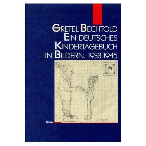 Gretel Bechtold - Ein deutsches Kindertagebuch in Bildern. 1933-1945 - Preis vom 11.06.2021 04:46:58 h