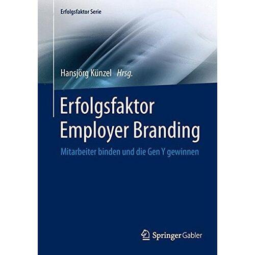 Hansjörg Künzel - Erfolgsfaktor Employer Branding: Mitarbeiter binden und die Gen Y gewinnen (Erfolgsfaktor Serie) - Preis vom 09.06.2021 04:47:15 h