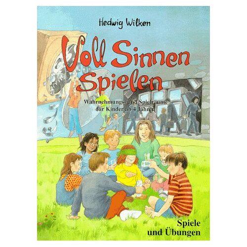 Hedwig Wilken - Voll Sinnen spielen - Preis vom 21.06.2021 04:48:19 h