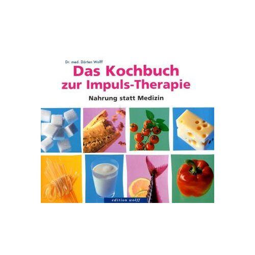Dörten Wolff - Das Kochbuch zur Impuls-Therapie: Nahrung statt Medizin - Preis vom 17.09.2021 04:57:06 h