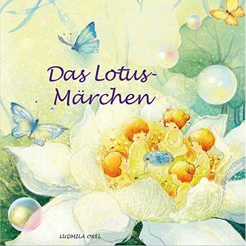 Ludmila Orel - Die kleine Lotusblume: Das Lotusmärchen - Preis vom 15.06.2021 04:47:52 h