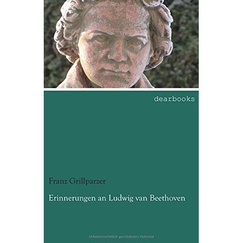 Franz Grillparzer - Erinnerungen an Ludwig van Beethoven - Preis vom 15.06.2021 04:47:52 h