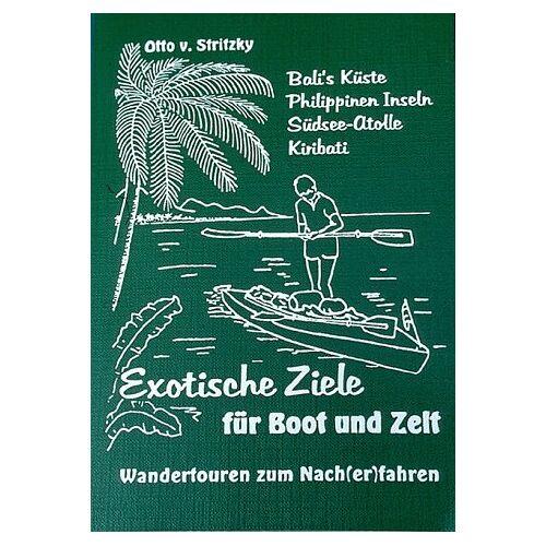 Stritzky, Otto von - Exotische Ziele für Boot und Zelt - Preis vom 17.06.2021 04:48:08 h