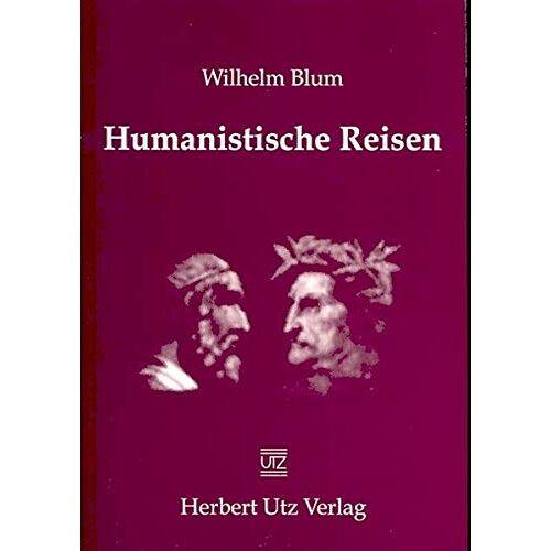 Wilhelm Blum - Humanistische Reisen (Sachbuch) - Preis vom 16.10.2021 04:56:05 h