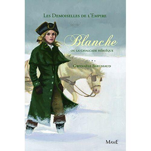 Gwenaële Barussaud - Les Demoiselles de l'Empire, Tome 2 : Blanche ou la cavalcade héroïque - Preis vom 18.06.2021 04:47:54 h