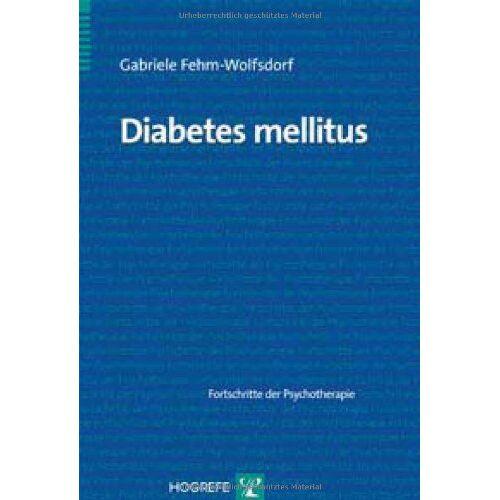 Gabriele Fehm-Wolfsdorf - Diabetes mellitus: Fortschritte der Psychotherapie - Preis vom 16.06.2021 04:47:02 h
