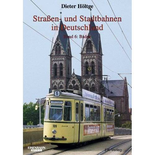 Dieter Höltge - Strassen- und Stadtbahnen in Deutschland: Straßenbahnen und Stadtbahnen in Deutschland, Bd.6, Baden - Preis vom 15.09.2021 04:53:31 h