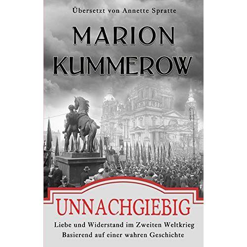 Marion Kummerow - Unnachgiebig: Liebe und Widerstand im Zweiten Weltkrieg - Preis vom 16.06.2021 04:47:02 h