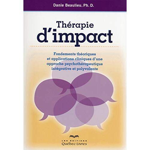 Danie Beaulieu - Thérapie d'impact - 2e édition (Psychologie) - Preis vom 11.10.2021 04:51:43 h