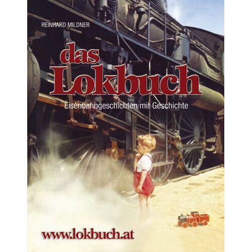 Reinhard Mildner - Lokbuch: Eisenbahngeschichten mit Geschichte - Preis vom 23.09.2021 04:56:55 h