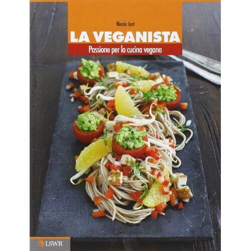 Nicole Just - La veganista. Passione per la cucina vegana - Preis vom 22.06.2021 04:48:15 h