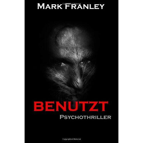 Mark Franley - BENUTZT: Psychothriller - Preis vom 22.06.2021 04:48:15 h