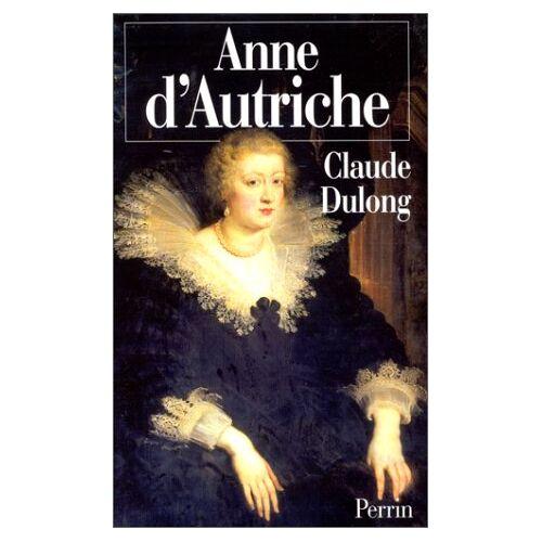 Claude Dulong - ANNE D'AUTRICHE. Mère de Louis XIV - Preis vom 16.06.2021 04:47:02 h
