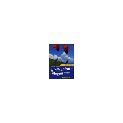 Peter Carsten - Gleitschirmfliegen. Vom Anfänger zum Profi. Ein Lehrbuch für Theorie und Praxis des Gleitschirmfliegens - Preis vom 21.06.2021 04:48:19 h
