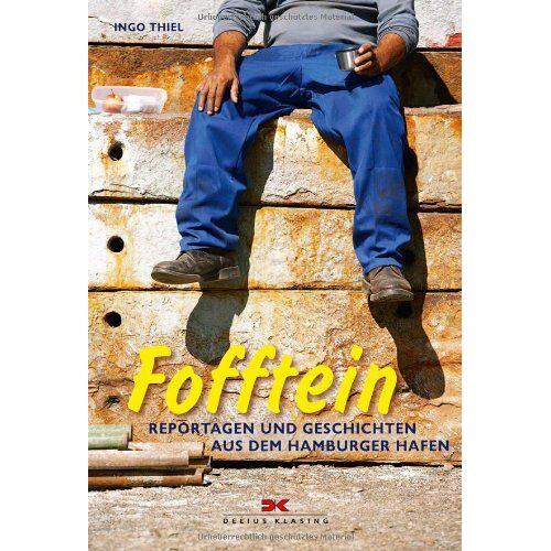 Ingo Thiel - Fofftein: Reportagen und Geschichten aus dem Hamburger Hafen - Preis vom 17.06.2021 04:48:08 h