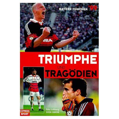 Fritz Lohberg - Triumphe und Tragödien. Bayern München 1999 - Preis vom 19.06.2021 04:48:54 h