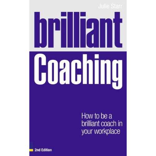 Julie Starr - Brilliant Coaching: How to Be a Brilliant Coach in Your Workplace (Brilliant (Prentice Hall)) - Preis vom 18.10.2021 04:54:15 h