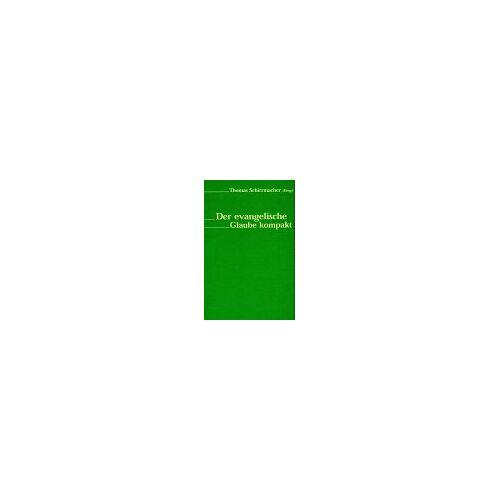 Thomas Schirrmacher - Der evangelische Glaube kompakt - Preis vom 20.06.2021 04:47:58 h