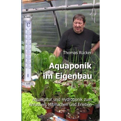 Thomas Rücker - Aquaponik im Eigenbau: Aquakultur und Hydroponik zum Anfassen, Mitmachen und Erleben - Preis vom 28.07.2021 04:47:08 h