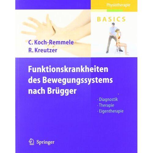 Claudia Koch-Remmele - Funktionskrankheiten des Bewegungssystems nach Brügger: Diagnostik, Therapie, Eigentherapie (Physiotherapie Basics) - Preis vom 13.09.2021 05:00:26 h