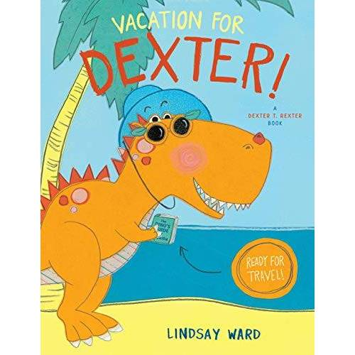 Lindsay Ward - Vacation for Dexter! (Dexter T. Rexter, 3, Band 3) - Preis vom 19.06.2021 04:48:54 h