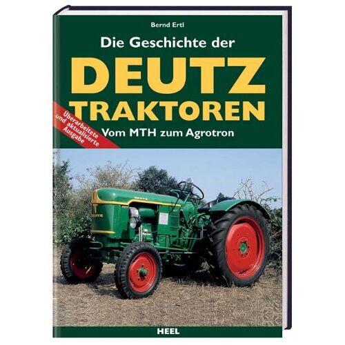 Bernd Ertl - Die Geschichte der Deutz Traktoren. Vom MTH zum Agroton - Preis vom 14.10.2021 04:57:22 h
