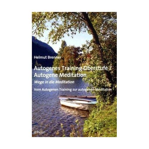 Helmut Brenner - Autogenes Training Oberstufe / Autogene Meditation: Wege in die Meditation; Vom Autogenen Training zur autogenen Meditation - Preis vom 09.06.2021 04:47:15 h