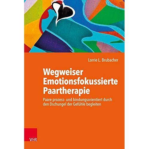 Brubacher, Lorrie L. - Wegweiser Emotionsfokussierte Paartherapie: Paare prozess- und bindungsorientiert durch den Dschungel der Gefühle begleiten - Preis vom 15.10.2021 04:56:39 h
