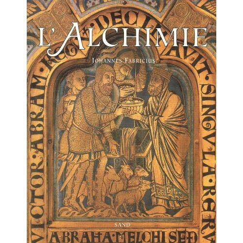 Johannes Fabricius - L'alchimie : Les alchimistes du Moyen âge et leur art royal - Preis vom 21.06.2021 04:48:19 h