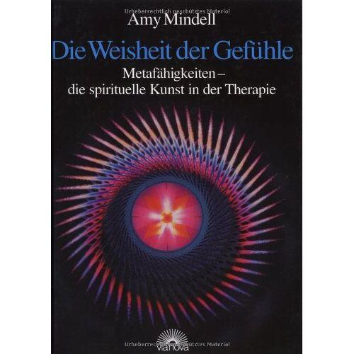 Amy Mindell - Die Weisheit der Gefühle. Metafähigkeiten - die spirituelle Kunst in der Therapie - Preis vom 23.09.2021 04:56:55 h