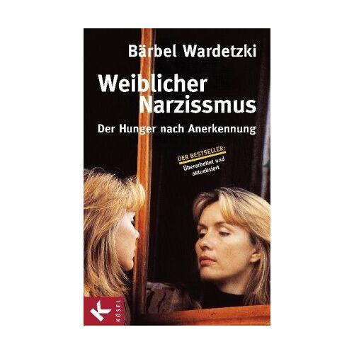 Bärbel Wardetzki - Weiblicher Narzissmus: Der Hunger nach Annerkennung - Preis vom 19.06.2021 04:48:54 h