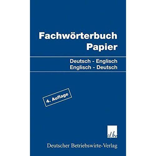 Katz Casimir und Wolf-Dieter Heirsch (Hrsg.) - Fachwörterbuch Papier. Deutsch - Englisch / Englisch - Deutsch - Preis vom 15.06.2021 04:47:52 h