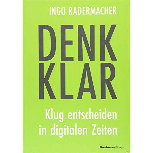 Ingo Radermacher - Denk klar: Klug entscheiden in digitalen Zeiten - Preis vom 16.06.2021 04:47:02 h