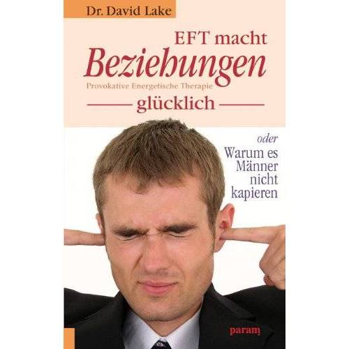 David Lake - EFT macht Beziehungen glücklich: Provokative Energetische Therapie - Preis vom 19.06.2021 04:48:54 h