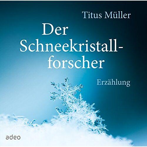 Titus Müller - Der Schneekristallforscher: Erzählung - Preis vom 16.06.2021 04:47:02 h