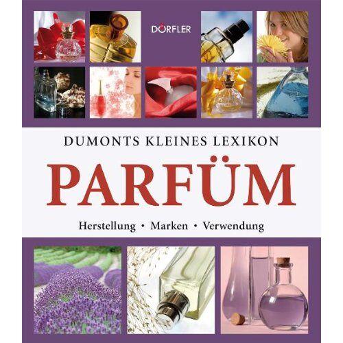 Tobias Pehle - Dumonts kleines Lexikon Parfüm: Herstellung, Marken, Verwendung - Preis vom 19.06.2021 04:48:54 h