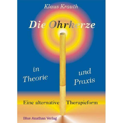 Klaus Krauth - Die Ohrkerze in Theorie und Praxis: Die alternative Therapieform - Preis vom 22.07.2021 04:48:11 h