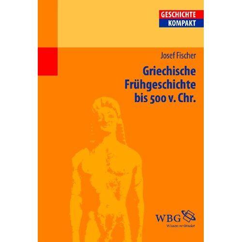 Josef Fischer - Griechische Frühgeschichte bis 500 v. Chr - Preis vom 13.10.2021 04:51:42 h