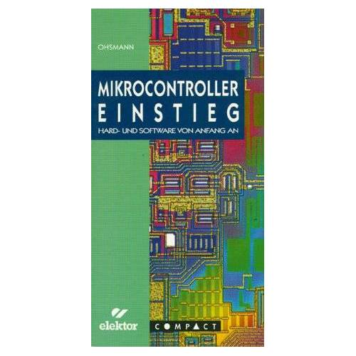 Martin Ohsmann - Mikrocontroller Einstieg. Hard- und Software von Anfang an - Preis vom 09.06.2021 04:47:15 h