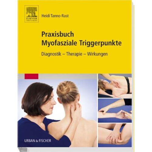 Heidi Tanno-Rast - Praxisbuch Myofasziale Triggerpunkte: Diagnostik - Therapie - Wirkungen - Preis vom 02.08.2021 04:48:42 h