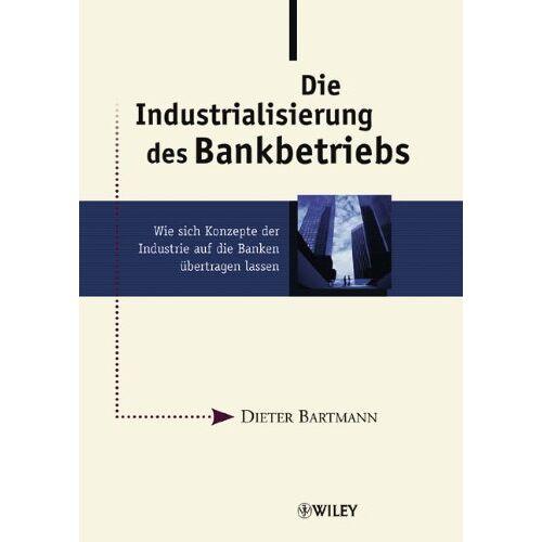 Dieter Bartmann - Die Industrialisierung des Bankbetriebs: Wie sich Konzepte der Industrie auf die Banken übertragen lassen: Wie Sich Konzepte Der Industrie Auf Die Banken Ubertragen Lassen - Preis vom 18.06.2021 04:47:54 h