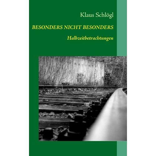 Klaus Schlögl - BESONDERS NICHT BESONDERS: Halbzeitbetrachtungen - Preis vom 23.07.2021 04:48:01 h