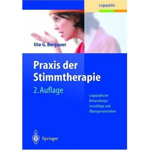Bergauer, Ute G. - Praxis der Stimmtherapie: Logopädische Behandlungsvorschläge und Übungsmaterialien (Rehabilitation und Prävention) - Preis vom 16.06.2021 04:47:02 h
