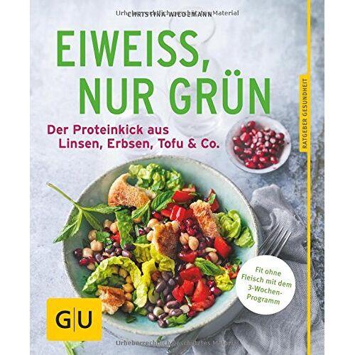 Christina Wiedemann - Eiweiß, nur grün: Der Proteinkick aus Linsen, Erbsen, Tofu & Co. (GU Ratgeber Ernährung) - Preis vom 28.07.2021 04:47:08 h