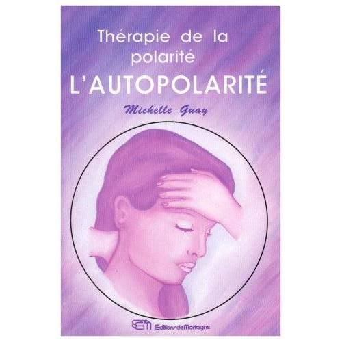 Michelle Guay - Autopolarite, thérapie de la polarite (l') (Santé) - Preis vom 15.10.2021 04:56:39 h