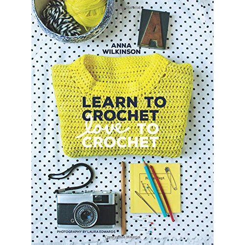 Anna Wilkinson - Learn to Crochet, Love to Crochet - Preis vom 17.09.2021 04:57:06 h