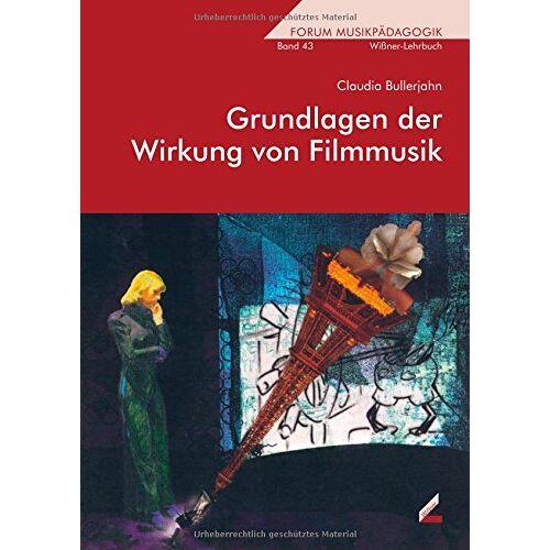 Claudia Bullerjahn - Grundlagen der Wirkung von Filmmusik (Wißner-Lehrbuch) - Preis vom 19.06.2021 04:48:54 h
