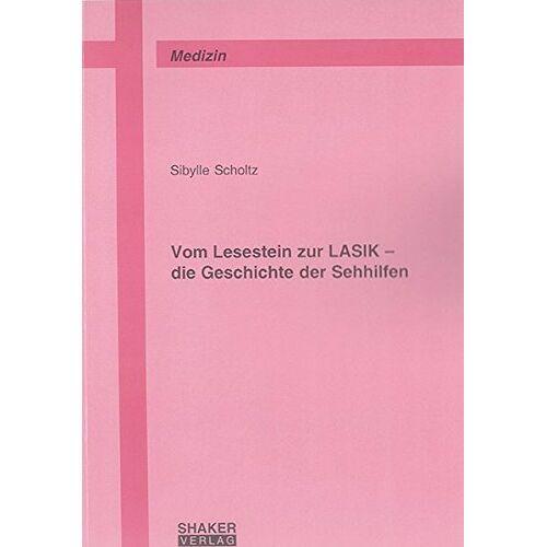 Sibylle Scholtz - Vom Lesestein zur LASIK - die Geschichte der Sehhilfen (Berichte aus der Medizin) - Preis vom 19.06.2021 04:48:54 h