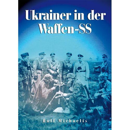 Rolf Michaelis - Ukrainer in der Waffen-SS: Die 14. Waffen-Grenadier-Division der SS (ukrainische Nr. 1) - Preis vom 19.06.2021 04:48:54 h