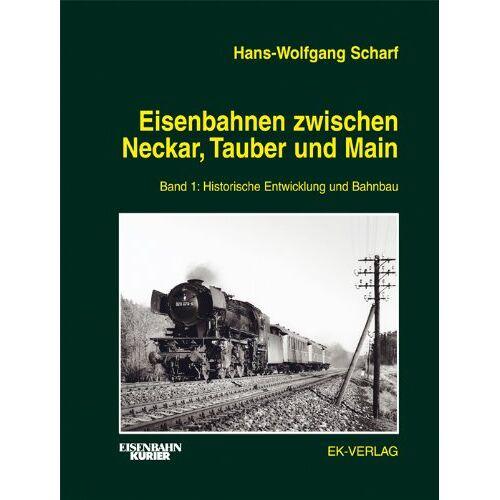 Scharf, Hans W - Eisenbahnen zwischen Neckar, Tauber und Main, Bd.1, Historische Entwicklung und Bahnbau - Preis vom 11.10.2021 04:51:43 h